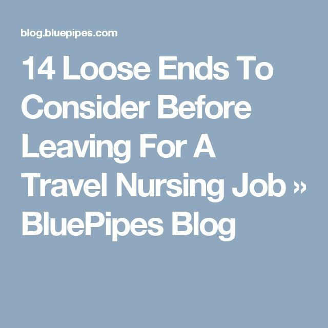 14 Loose Ends To Consider Before Leaving For A Travel Nursing Job