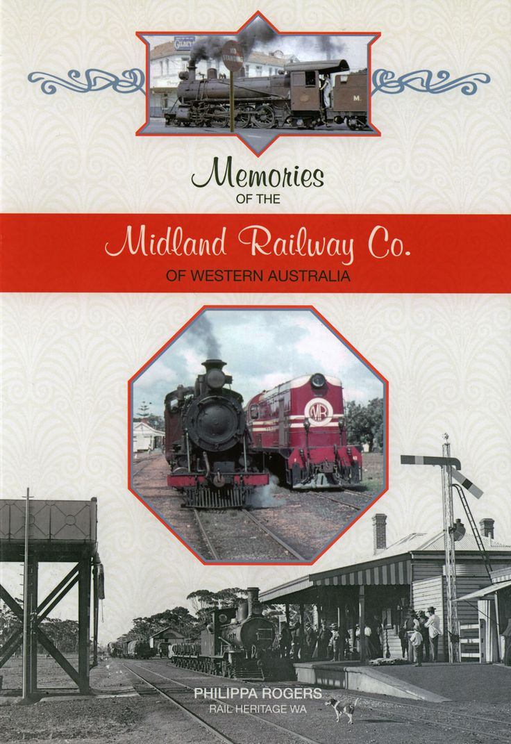 memories of the midland railway company of western australia by philippa rogers of rail