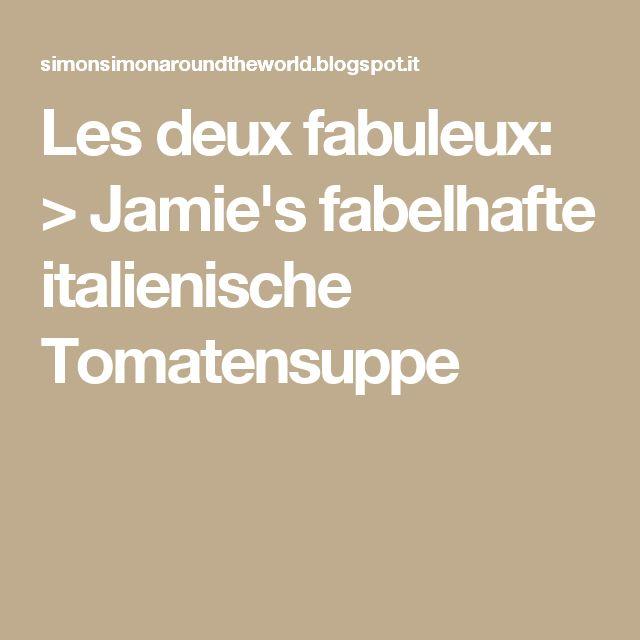 Les deux fabuleux: > Jamie's fabelhafte italienische Tomatensuppe