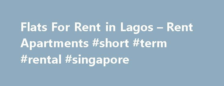 Flats For Rent in Lagos – Rent Apartments #short #term #rental #singapore http://rental.nef2.com/flats-for-rent-in-lagos-rent-apartments-short-term-rental-singapore/  #flat for rent # Flats For Rent in Lagos – Rent Apartments | Lamudi Lagos's Flats for Rent are Perfectly Situated Apartments for rent in Nigeria's greatest metropolis represent a fantastic opportunity to live, work and raise a family with all the social and recreational amenities you could wish for. Some notable examples…