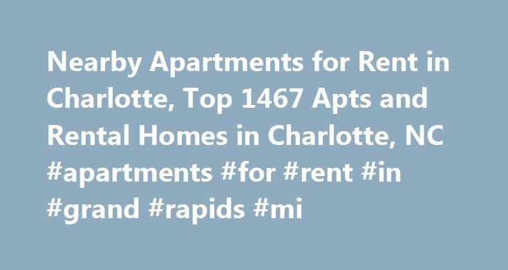Nearby Apartments for Rent in Charlotte, Top 1467 Apts and Rental Homes in Charlotte, NC #apartments #for #rent #in #grand #rapids #mi http://apartment.remmont.com/nearby-apartments-for-rent-in-charlotte-top-1467-apts-and-rental-homes-in-charlotte-nc-apartments-for-rent-in-grand-rapids-mi/  #charlotte nc apartments # Charlotte, NC Apartments and Homes for Rent Moving To: XX address The cost calculator is intended to provide a ballpark estimate for information purposes only and is not to be…