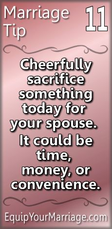 Practical Marriage Tips #11 - Cheerfully sacrifice something today for your spouse. It could be time, money, or convenience.