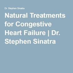 Natural Treatments for Congestive Heart Failure | Dr. Stephen Sinatra