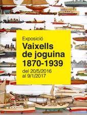 Exposició Vaixells de joguina, Museu Marítim de Barcelona. Del 20 de maig del 2016 al 9 de juny de 2017.