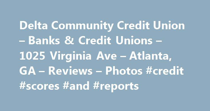 Delta Community Credit Union – Banks & Credit Unions – 1025 Virginia Ave – Atlanta, GA – Reviews – Photos #credit #scores #and #reports http://credit-loan.remmont.com/delta-community-credit-union-banks-credit-unions-1025-virginia-ave-atlanta-ga-reviews-photos-credit-scores-and-reports/  #delta credit # Recommended Reviews This particular location was fantastic. I met with a banker named Brandon and he helped me with he cc offer I reviewed since the website was… Read More I have been a member…