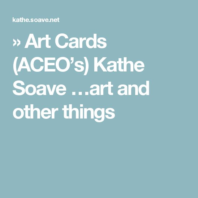 » Art Cards (ACEO's) Kathe Soave …art and other things