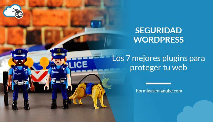 7 plugins de seguridad para WordPress para blindar tu web contra los peligros de internet