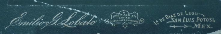 Emilio G. Lobato/Premiado en varias exposiciones universales/ 1a. de Díaz de León, San Luis Potosí. ca. 1910