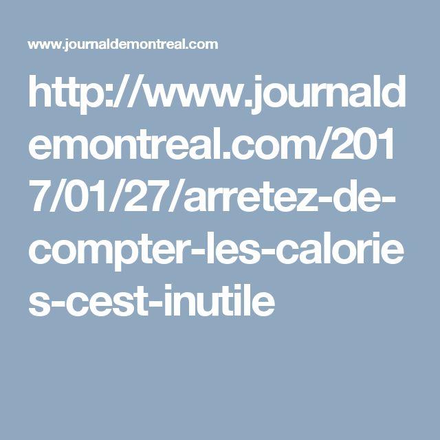 http://www.journaldemontreal.com/2017/01/27/arretez-de-compter-les-calories-cest-inutile