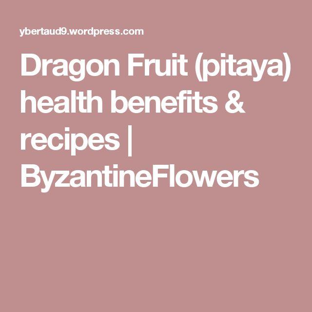 Dragon Fruit (pitaya) health benefits & recipes | ByzantineFlowers