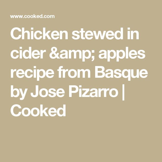 Chicken stewed in cider & apples recipe from Basque by Jose Pizarro | Cooked