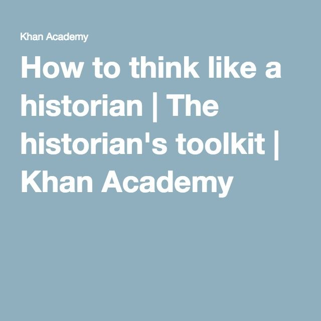 How to think like a historian | The historian's toolkit | Khan Academy
