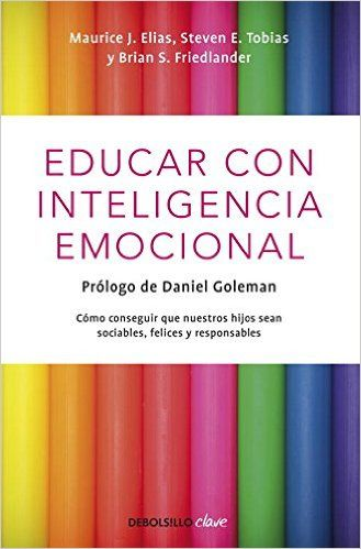 Educar con inteligencia emocional: Cómo conseguir que nuestros hijos sean sociables, felices y responsables CLAVE: Amazon.es: Maurice J./Tobias,Steven E./Friedl Elias: Libros