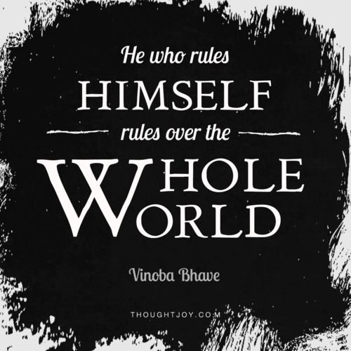 """He who rules himself rules over the whole world.""  —  Vinoba Bhave  Switching it up from the rectangle style layout! - thoughtjoy"
