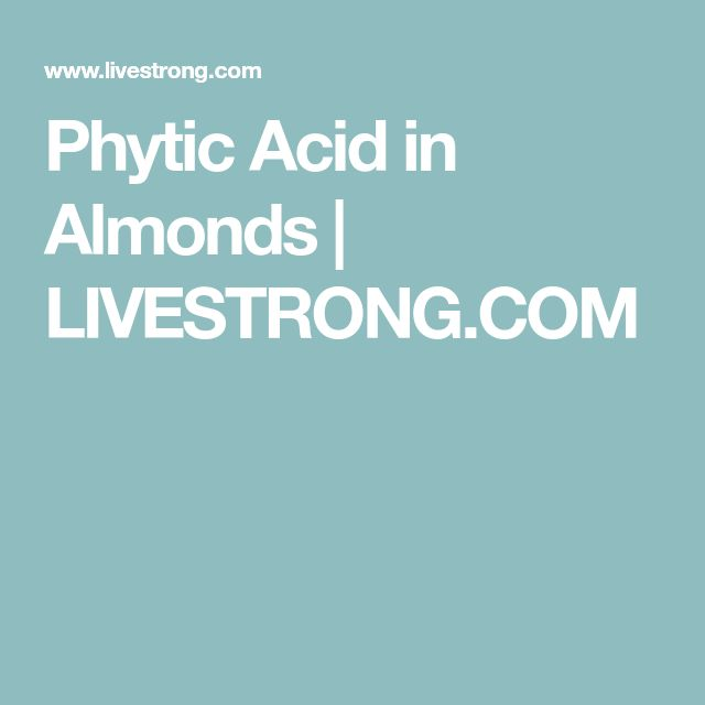 Phytic Acid in Almonds | LIVESTRONG.COM