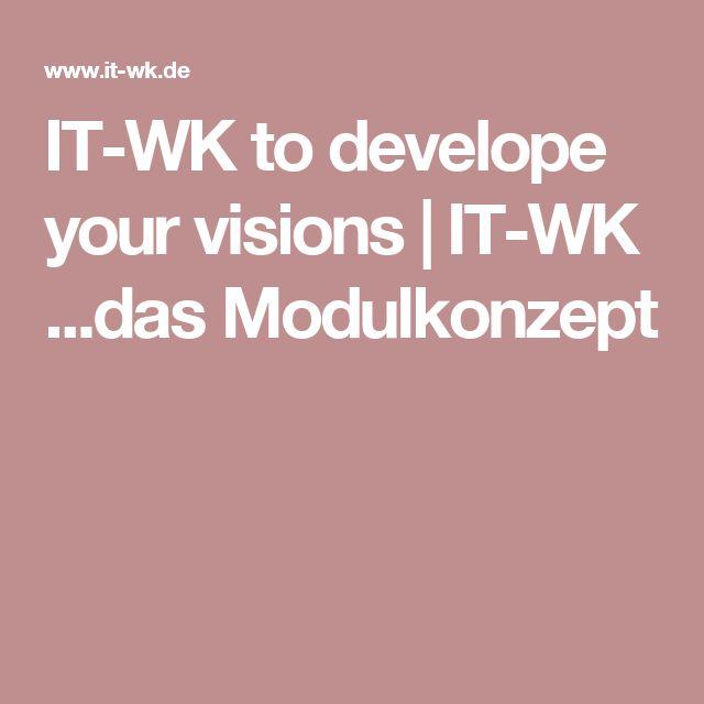IT-WK to develope your visions | IT-WK ...das Modulkonzept