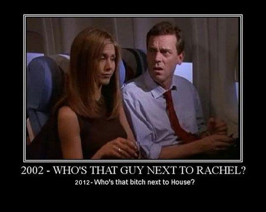 Rachel and House: Friends Photos, Houses, Jennifer Aniston, Demotivational Posters, Hugh Lauri, Rachel Friends, Funny Stuff, Dr. Who, Jenniferaniston
