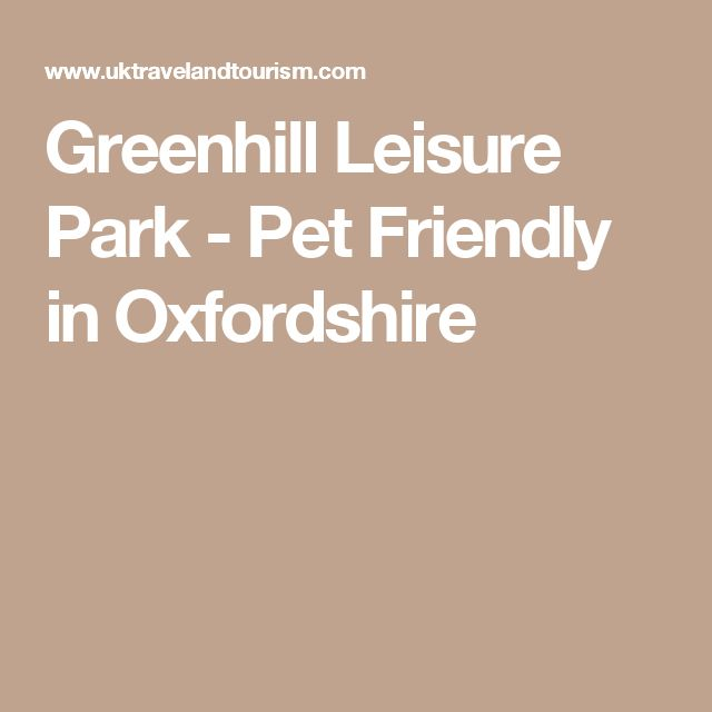 Greenhill Leisure Park - Pet Friendly in Oxfordshire