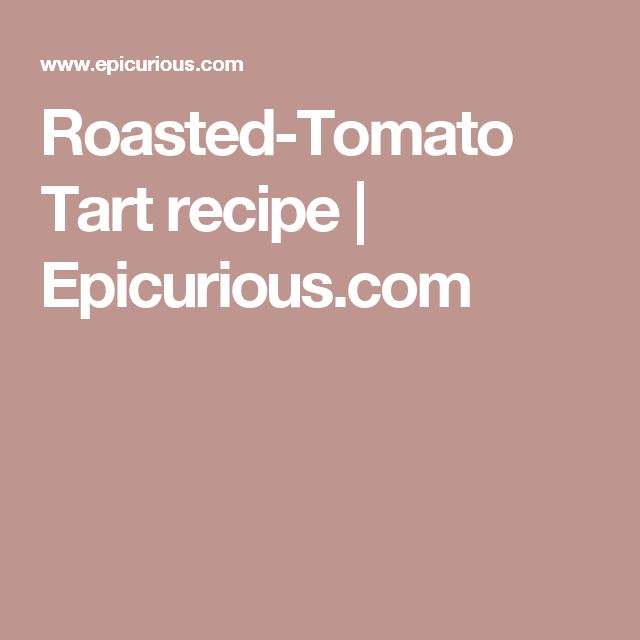 Roasted-Tomato Tart recipe | Epicurious.com