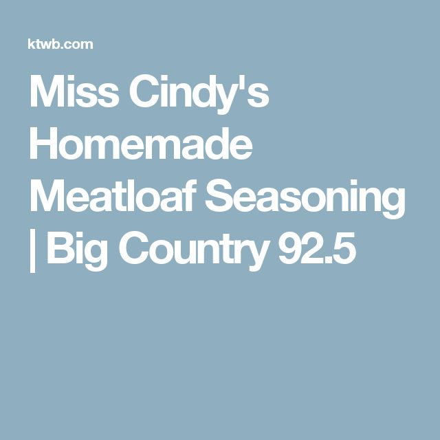 Miss Cindy's Homemade Meatloaf Seasoning | Big Country 92.5