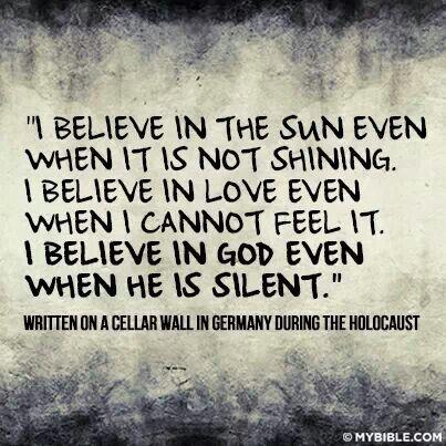 I believe in the sun even when it is not shining. I ...