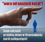 Projekty zmian w finansowaniu partii politycznych zostały odrzucone przez Sejm w pierwszym czytaniu. Odrzucone zostały projekty ustaw, zakładające zniesienie lub ograniczenie finansowania partii z budżetu Państwa, złożone przez kluby Kukiz'15 i Nowoczesna. Były to ustawy oczekiwane przez