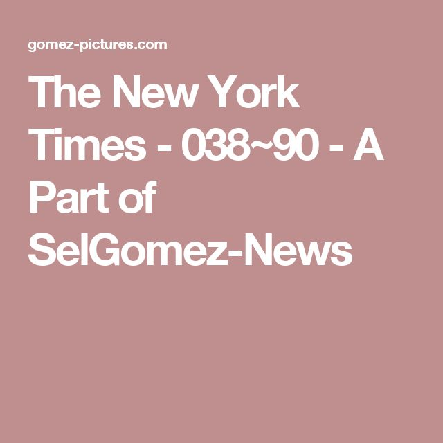 The New York Times - 038~90 - A Part of SelGomez-News
