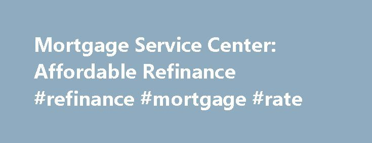 Mortgage Service Center: Affordable Refinance #refinance #mortgage #rate http://mortgage.remmont.com/mortgage-service-center-affordable-refinance-refinance-mortgage-rate/  #mortgage service center # Mortgage Service Center Mortgage service center Home loans are given to people with all kinds of credit scores, however.�There are simply factors and additional requirements you need to meet to qualify for the mortgage you want. mortgage service center However, an owner is not as easy as turning…