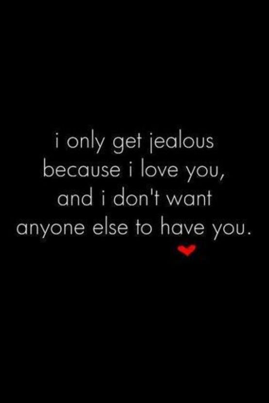 Sad Love Quotes About Jealousy : jealousy quotes in a relationship you and i i love you do want love ...