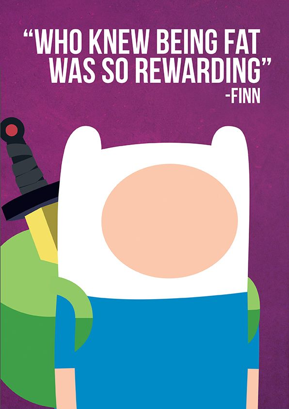 "Adventure Time - Finn print, ""Who knew being fat was so rewarding""  by Rebecca Nguyen"