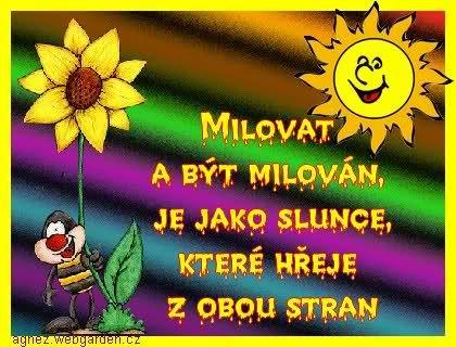 ♥ MILOVAŤ A BYŤ MILOVANÝ je ako slnko, ktoré hreje z oboch strán ♥