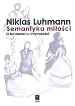 Wydawnictwo Naukowe Scholar :: :: SEMANTYKA MIŁOŚCIO kodowaniu intymności [Liebe als Passion Zur Codierung von Intimitat]