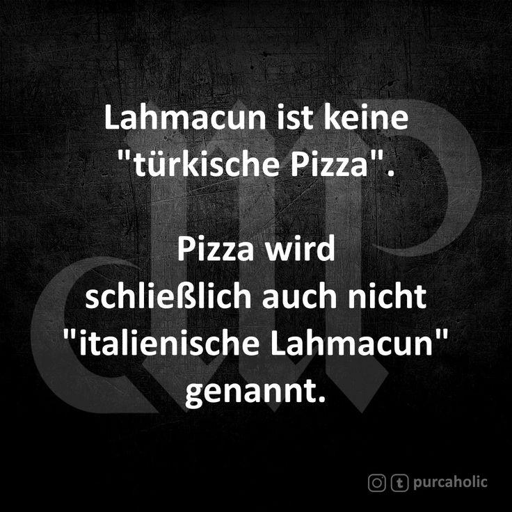 """Lahmacun ist keine """"türkische Pizza"""".  Pizza wird schließlich auch nicht """"italienische Lahmacun"""" genannt.   #lachmacun #türkisch #pizza #italienisch #küche #gerichte #essen #food #zitat #zitate #spruch #sprüche #sprichwörter #worte #wahreworte #schöneworte #gedichte #poesie #cool #witzig #humor #fun #lachen #spaß #lustig"""