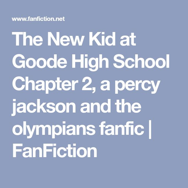 The New Kid at Goode High School Chapter 2, a percy jackson and the olympians fanfic | FanFiction