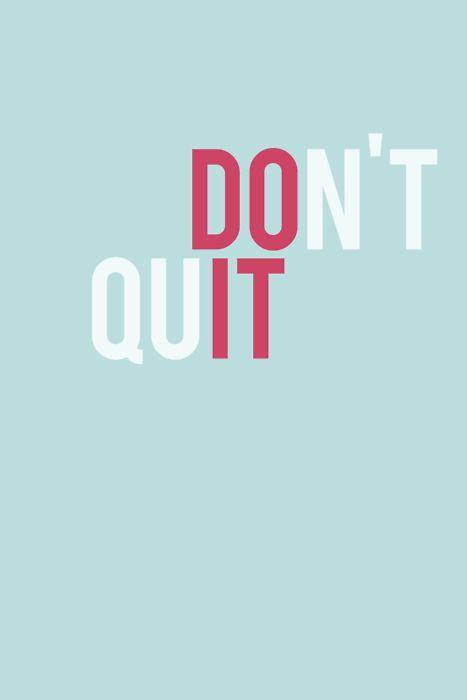 Don't Quit; Do It