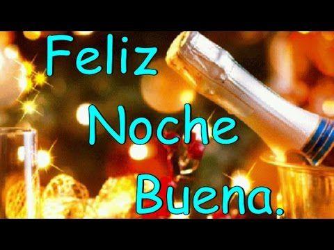 Feliz Noche Buena - YouTube #feliznochebuena #feliznavidad #felicidades para todos los que están o estarán en estas fiestas de ilusión y esperanzas
