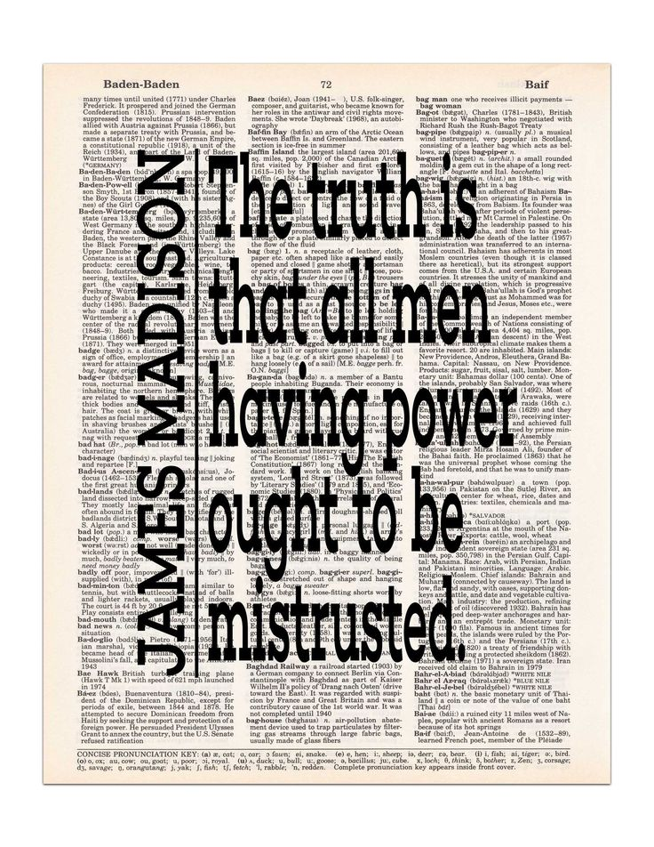 The Truth is That All Men Having Power Ought to be Mistrusted - James Madison Quote - Dictionary Print