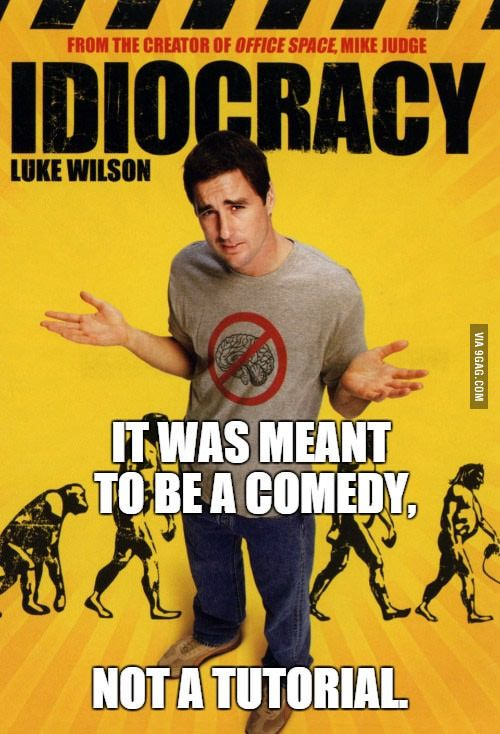 Idiocracy movie is becoming reality more and more nowadays - 9GAG