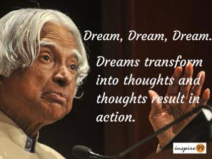 Abdul Kalam : Dream, Dream Dream, Dreams transform into thoughts and thoughts result in action.