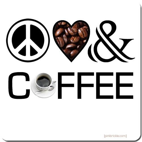 Peace, Love And Coffee by pinktrickle.comCoffee Lovers, Coffe Lovers, Coffe Breaking, Peace, Café, Coffee Breaking, Things, Coffee Art, Coffee Addict