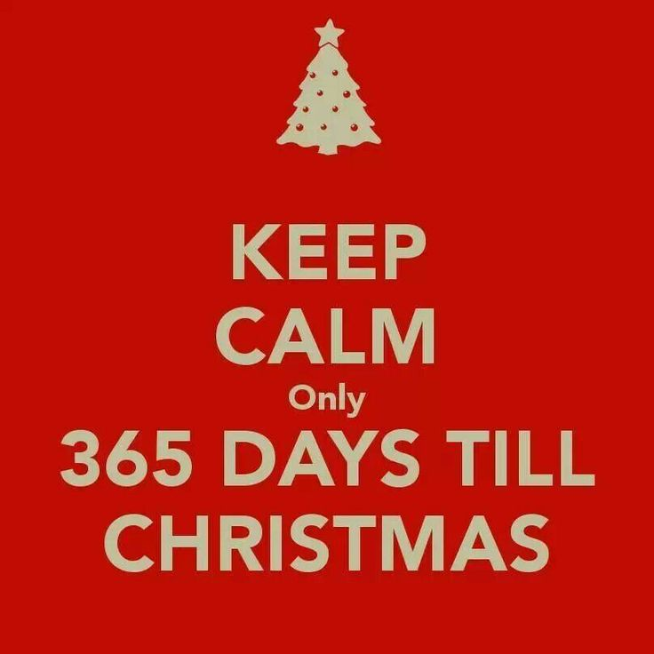 Only 365 days until Christmas! | Keep Calm... | Days till christmas, Keep calm, Weeks till christmas