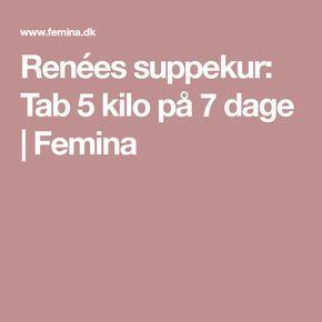 Renées suppekur: Tab 5 kilo på 7 dage | Femina