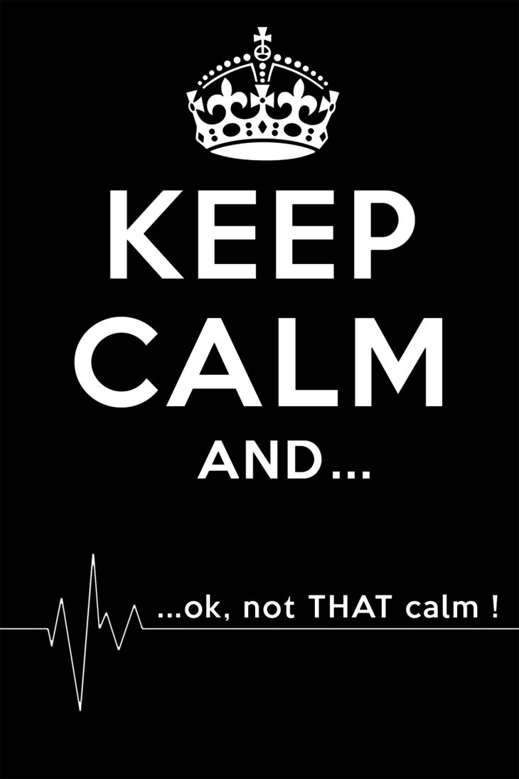 Keep Calm and...ok not THAT calm!