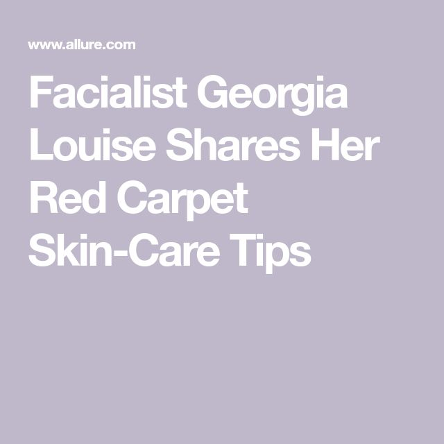 Facialist Georgia Louise Shares Her Red Carpet Skin-Care Tips