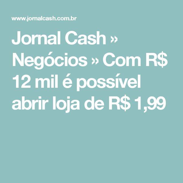 Jornal Cash » Negócios » Com R$ 12 mil é possível abrir loja de R$ 1,99