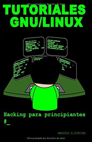 Tutoriales GNU/Linux : hacking para principiantes  / Marcelo Horacio Fortino .  http://encore.fama.us.es/iii/encore/record/C__Rb2715742?lang=spi