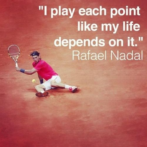 Rafael Nadal tennis quote. Tennis at Rolling Hills Country Club
