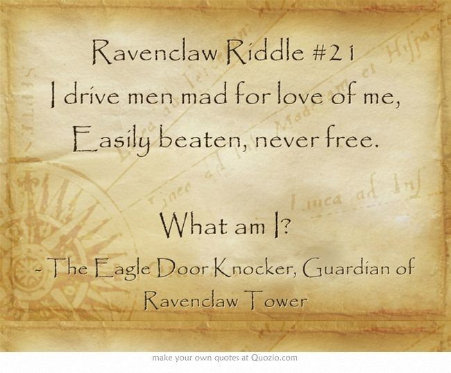 Ravenclaw Riddle #21 Comment if you think you know the answer.