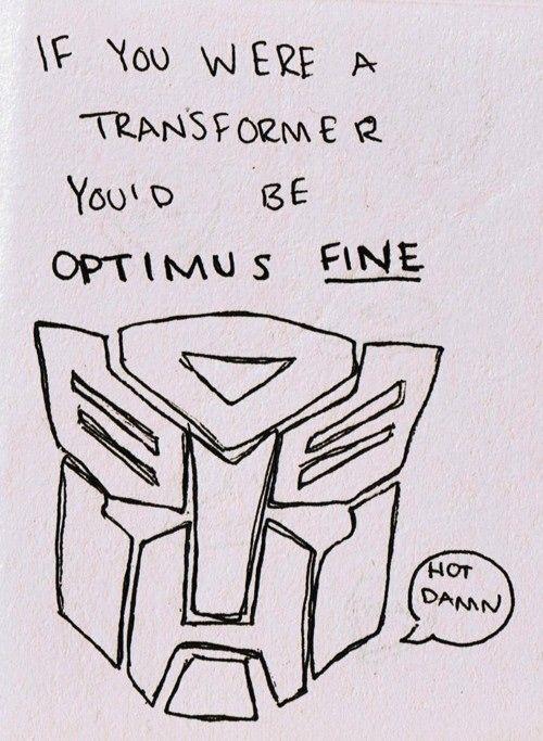 Optimus fine...heheTransformers, Pickuplines, Valentine Day Cards, Pick Up Lines, Hot Damn, Valentine Cards, Funny, Pickup Line, Optimus Fine