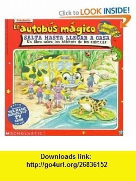 El Autobus Magico Salta Hasta Llegar a Casa/The Magic School Bus Hops Home UN Libro Sobre Los Habitats De Los Animales (Spanish Edition) (9780590205481) Joanna Cole, Bruce Degen , ISBN-10: 059020548X  , ISBN-13: 978-0590205481 ,  , tutorials , pdf , ebook , torrent , downloads , rapidshare , filesonic , hotfile , megaupload , fileserve